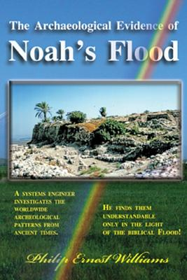 The Archaeological Evidence of Noah's Flood - Williams, Philip Ernest