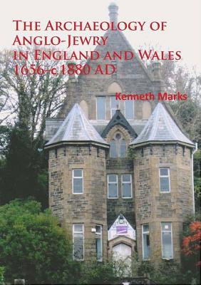 The Archaeology of Anglo-Jewry in England and Wales 1656-C.1880 - Marks, Kenneth