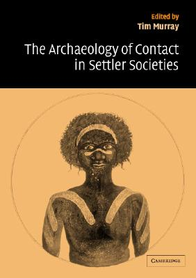 The Archaeology of Contact in Settler Societies - Audouze, Francoise (Editor), and Broodbank, Cyprian (Editor), and Renfrew, Colin (Editor)