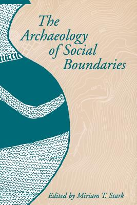 The Archaeology of Social Boundaries - Stark, Miriam T (Editor)