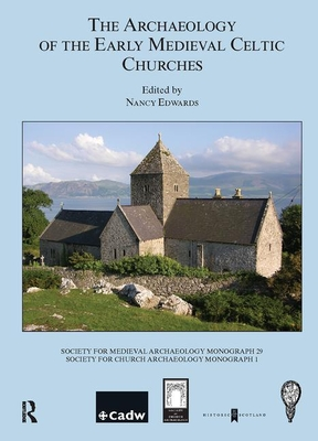 The Archaeology of the Early Medieval Celtic Churches: Proceedings of a Conference on the Archaeology of the Early Medieval Celtic Churches, September 2004 - Edwards, Nancy, PhD (Editor)