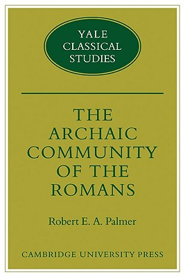 The Archaic Community of the Romans - Palmer, Robert E A