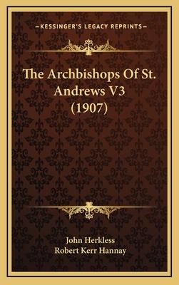 The Archbishops of St. Andrews V3 (1907) - Herkless, John, and Hannay, Robert Kerr