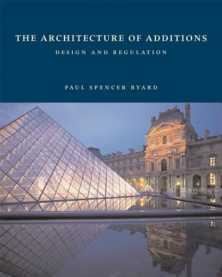 The Architecture of Additions: Design and Regulation - Byard, Paul Spencer