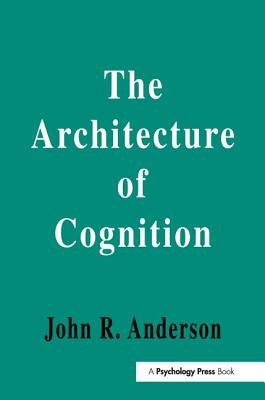 The Architecture of Cognition - Anderson, John R