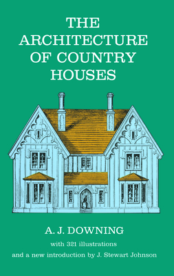 The Architecture of Country Houses - Downing, Andrew J