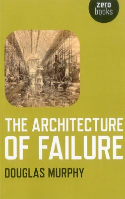 The Architecture of Failure - Murphy, Douglas, MD