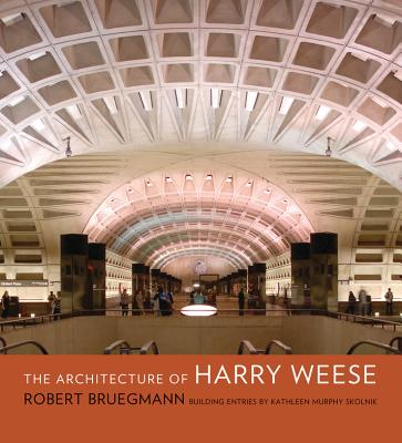 The Architecture of Harry Weese - Bruegmann, Robert, and Murphy Skolnik, Kathleen (Contributions by)