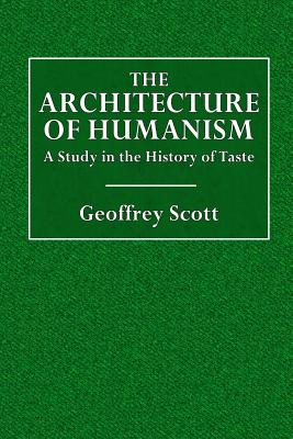 The Architecture of Humanism: A Study in the History of Taste - Scott, Geoffrey, Osb