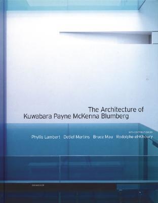 The Architecture of Kuwabara Payne McKenna Blumberg - Princeton Architectural Press, and Riera Ojeda, Oscar (Editor), and Lambert, Phyllis (Contributions by)