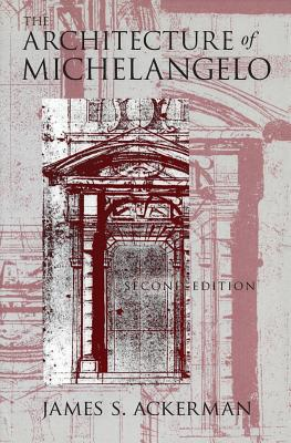 The Architecture of Michelangelo - Ackerman, James S