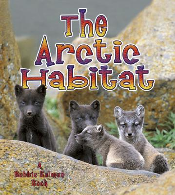 The Arctic Habitat - Aloian, Molly, and Kalman, Bobbie