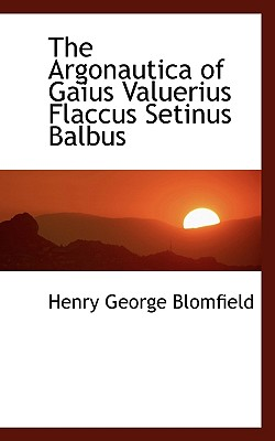 The Argonautica of Gaius Valuerius Flaccus Setinus Balbus - Blomfield, Henry George