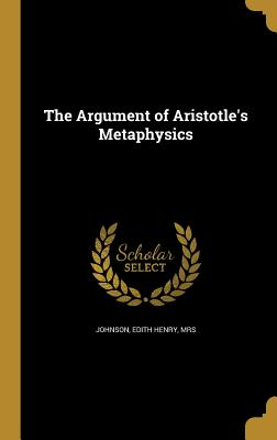 The Argument of Aristotle's Metaphysics - Johnson, Edith Henry Mrs (Creator)