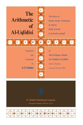 The Arithmetic of Al-Uql+dis+: The Story of Hindu-Arabic Arithmetic as Told in Kitb Al-Fuṣkl F+ Al-Ḥisb Al-Hind+ - Saidan, A S