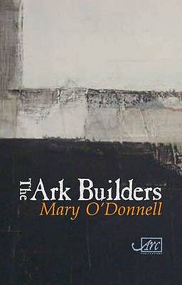 The Ark Builders - O'Donnell, Mary