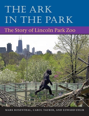 The Ark in Park: The Story of Lincoln Park Zoo - Rosenthal, Mark