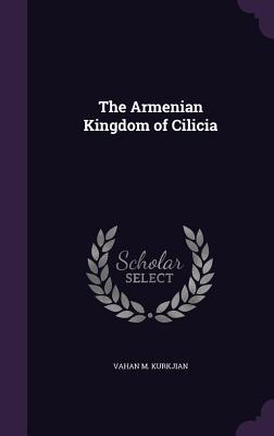The Armenian Kingdom of Cilicia - Kurkjian, Vahan M