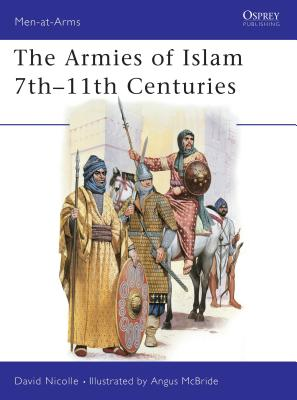 The Armies of Islam 7th 11th Centuries - Nicolle, David, Dr.