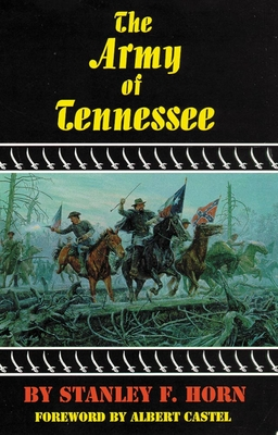 The Army of Tennessee - Horn, Stanley F, and Castel, Albert E (Foreword by)