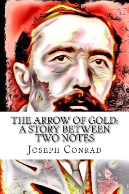 The Arrow of Gold: A Story Between Two Notes - Conrad, Joseph