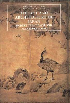 The Art and Architecture of Japan: Third Edition - Paine, Robert Treat, and Soper, Alexander C