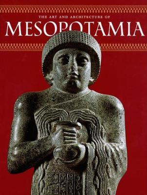 The Art and Architecture of Mesopotamia - Curatola, Giovanni, and Forest, Jean-Daniel, and Gallois, Nathalie