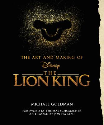 The Art And Making Of The Lion King: Foreword By Thomas Schumacher, Afterword By Jon Favreau: Behind-The-Scenes Stories from the New Live-Action Classic - Goldman, Michael