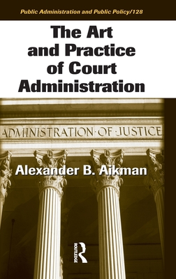 The Art and Practice of Court Administration - Aikman, Alexander B