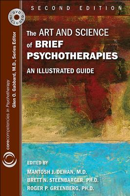 The Art and Science of Brief Psychotherapies: An Illustrated Guide - Dewan, Mantosh J. (Editor), and Steenbarger, Brett N. (Editor), and Greenberg, Roger P. (Editor)