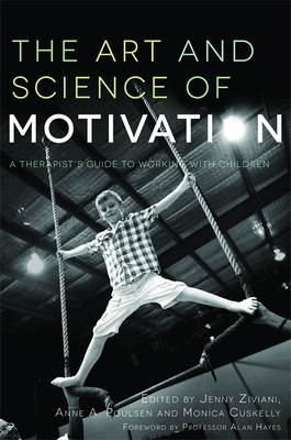 The Art and Science of Motivation: A Therapist's Guide to Working with Children - Ziviani, Jenny (Editor), and Poulsen, Anne (Editor), and Cuskelly, Monica (Editor)
