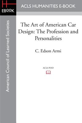 The Art of American Car Design: The Profession and Personalities - Armi, C Edson