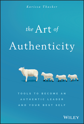 The Art of Authenticity: Tools to Become an Authentic Leader and Your Best Self - Thacker, Karissa
