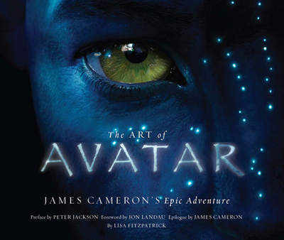 The Art of Avatar: James Cameron's Epic Adventure - Fitzpatrick, Lisa, and Jackson, Peter (Preface by), and Landau, Jon (Foreword by)