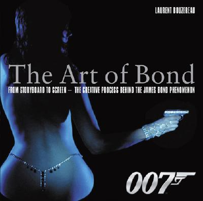 The Art of Bond: From Storyboard to Screen: The Creative Process Behind the James Bond Phenomenon - Bouzereau, Laurent