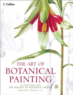 The Art of Botanical Painting - Stevens, Margaret, and The Society of Botanical Artists