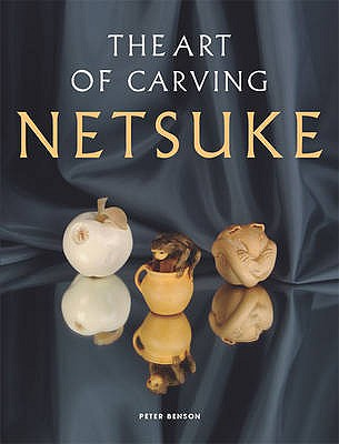 The Art of Carving Netsuke - Benson, Peter