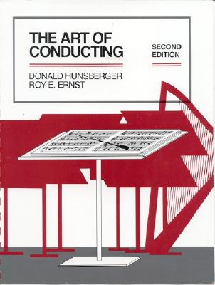 The Art of Conducting - Hunsberger, Donald, and Ernst, Roy