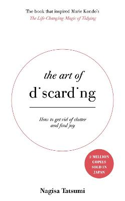 The Art of Discarding: How to get rid of clutter and find joy - Tatsumi, Nagisa, and Turvill, Angus (Translated by)