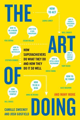 The Art of Doing: How Superachievers Do What They Do and How They Do It So Well - Sweeney, Camille, and Gosfield, Josh