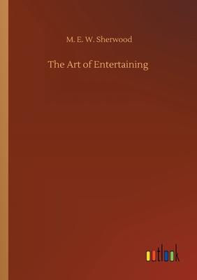 The Art of Entertaining - Sherwood, M E W