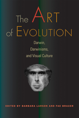 The Art of Evolution: Darwin, Darwinisms, and Visual Culture - Larson, Barbara (Editor), and Brauer, Fae (Editor)