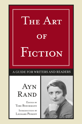 The Art of Fiction: A Guide for Writers and Readers - Rand, Ayn, and Boeckmann, Tore (Editor), and Peikoff, Leonard (Introduction by)