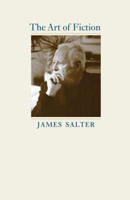 The Art of Fiction - Salter, James, and Urban, Amanda (Prepared for publication by), and Casey, John (Introduction by)
