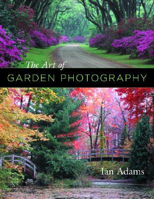 The Art of Garden Photography - Adams, Ian, and Adams, Ian (Photographer)