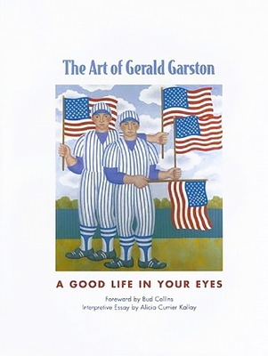 The Art of Gerald Garston: A Good Life in Your Eyes - Garston, Gerald, and Kallay, Alicia Currier, and Collins, Bud (Foreword by)