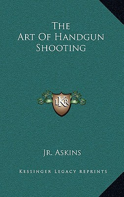 The Art of Handgun Shooting - Askins, Jr Charles