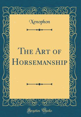 The Art of Horsemanship (Classic Reprint) - Xenophon, Xenophon