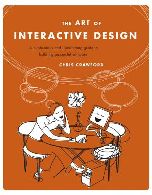 The Art of Interactive Design: A Euphonious and Illuminating Guide to Building Successful Software - Crawford, Chris