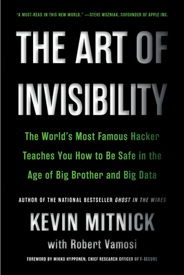 The Art of Invisibility: The World's Most Famous Hacker Teaches You How to Be Safe in the Age of Big Brother and Big Data - Mitnick, Kevin
